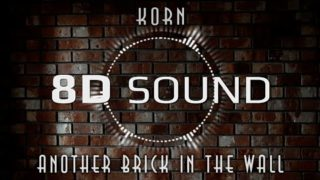 Korn – Another Brick in the Wall (8D SOUND)