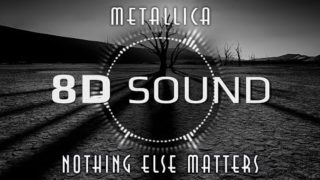 Metallica – Nothing Else Matters (8D SOUND)