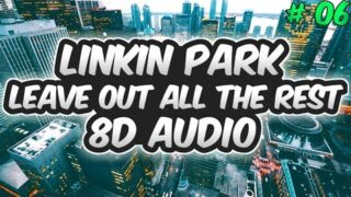 Linkin Park – Leave Out All The Rest (8D audio)